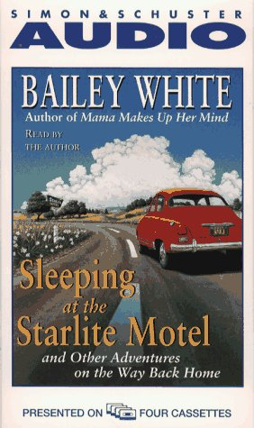 SLEEPING AT THE STARLITE MOTEL AND OTHER ADVENTURES ON THE WAY BACK HOME: White, Bailey