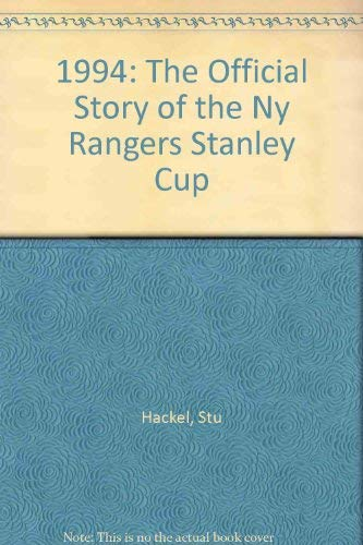 1994 : The Official Book Of The NY Rangers Stanley Cup Championship: Stu Hackel
