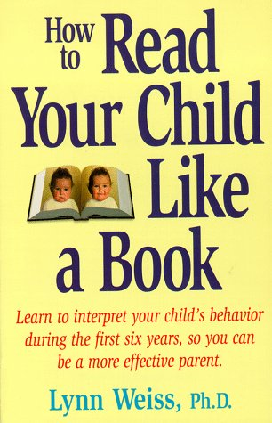 How to Read Your Child Like a Book: Weiss, Lynn