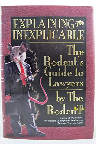 Explaining The Inexplicable: The Rodent's Guide to Lawyers: Rodent, The