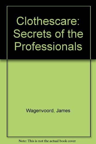 Clothescare: Secrets of the Professionals: Wagenvoord, James, St. Aubyn, Fiona