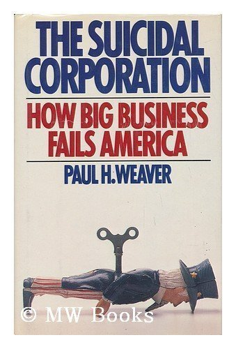 9780671523787: The SUICIDAL CORPORATION: HOW BIG BUSINESS FAILS AMERICA