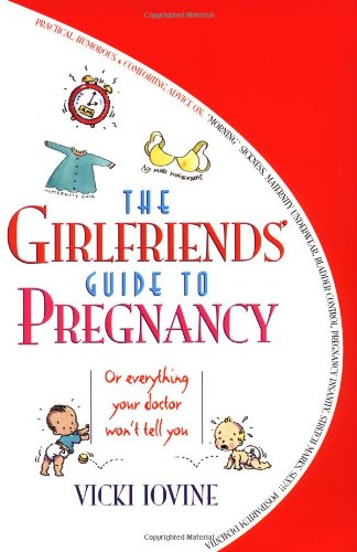 9780671524319: The Girlfriends' Guide to Pregnancy: Or everything your doctor won't tell you