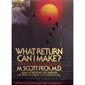 What Return Can I Make? : the: M. Scott Peck