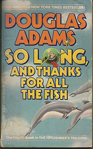 So Long and Thanks for all the Fish: Adams, Douglas