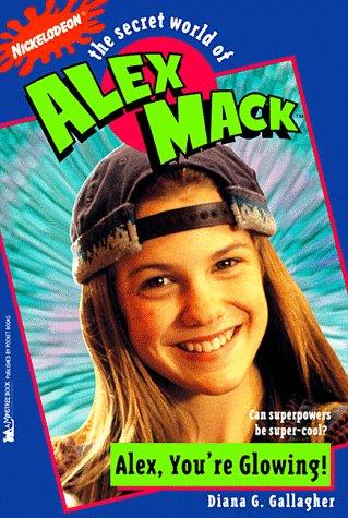 Alex, You're Glowing (The Secret World of Alex Max, No. 1): Diana G. Gallagher
