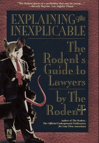 Explaining the Inexplicable: The Rodent's Guide to Lawyers: Rodent