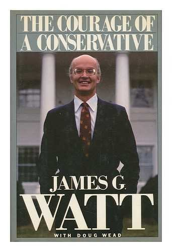 The Courage of a Conservative: James G. Watt,