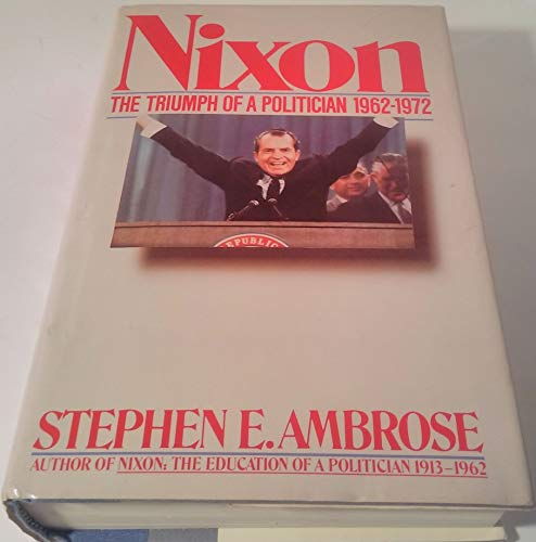 Nixon : The Triumph of a Politician, 1962-1972: Ambrose, Stephen E.