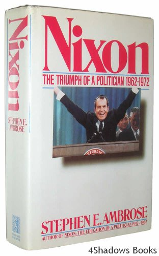 Nixon: the Triumph of a Politician, 1962-1972: Ambrose, Stephen E.