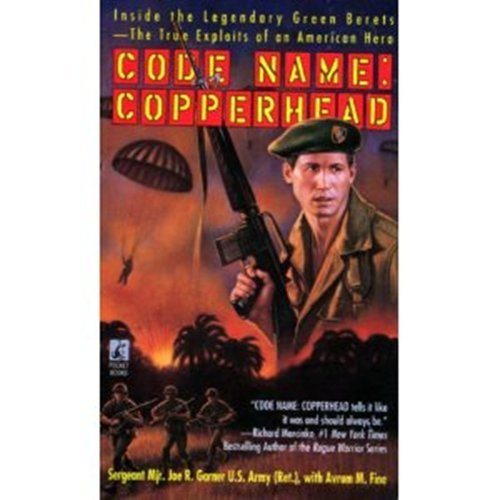 Code Name : Copperhead -- Inside the Legendary Green Berets -- The True Exploits of an American ...