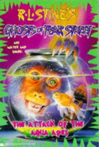 THE ATTACK OF THE AQUA APES (GHOSTS OF FEAR STREET): R.L. Stine