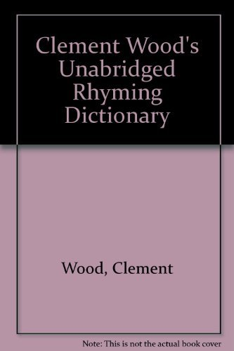 Clement Wood's Unabridged Rhyming Dictionary: Wood, Clement