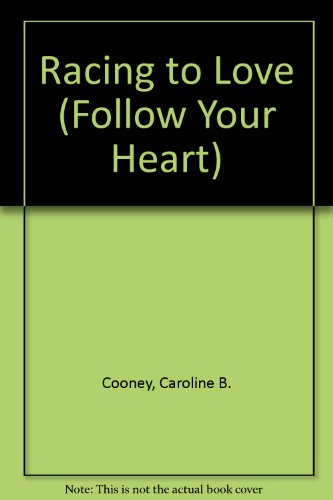 Racing to Love (Follow Your Heart) (0671531611) by Caroline B. Cooney