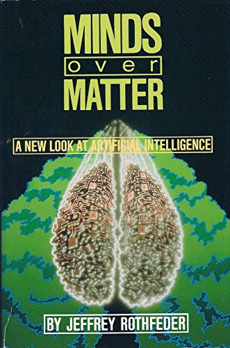 Minds over Matter : A New Look at Artificial Intelligence: Rothfeder, Jeffrey