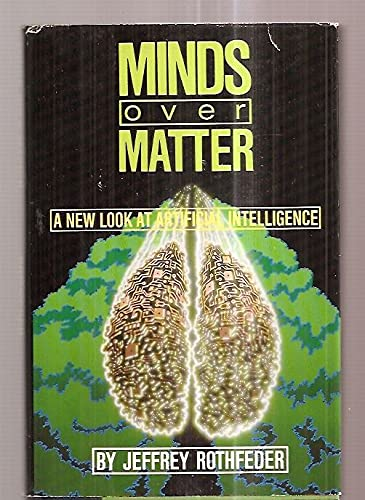 Minds over Matter A New Look at Artificial Intelligence: Rothfeder, Jeffrey