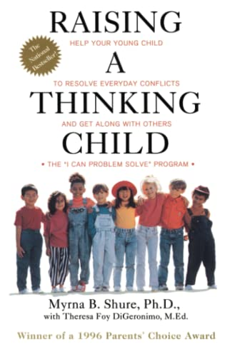 Raising a Thinking Child: Help Your Young Child to Resolve Everyday Conflicts and Get Along with ...
