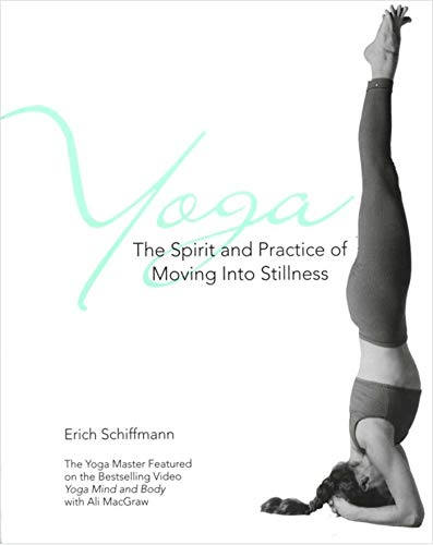 Yoga. The Spirit and Practice of Moving into Stillness