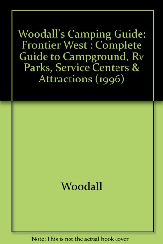 9780671535025: Woodall's Camping Guide: Frontier West : Complete Guide to Campground, Rv Parks, Service Centers & Attractions (1996)