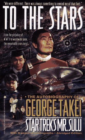 To the Stars: the Autobiography of George: George Takei