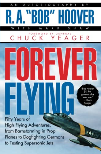 9780671537616: Forever Flying: Fifty Years of High-Flying Adventures, from Barnstorming in Prop Planes to Dogfighting Germans to Testing Supersonic Jets : An Autobiography
