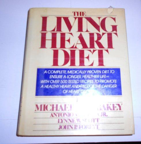 The Living Heart Diet: Debakey, Michael E.; Gotto, Antonio M.; Scott, Lynne W.; Foreyt, John P.