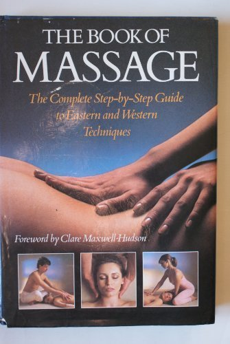 9780671541385: The Book of Massage: The Complete Step-By-Step Guide to Eastern and Western Techniques