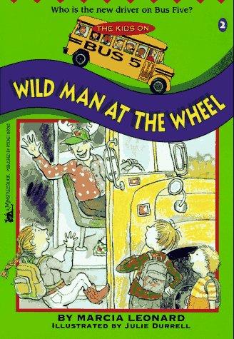 WILD MAN AT THE WHEEL: KIDS ON BUS 5 #2 (Kids on Bus Five): Marcia Leonard