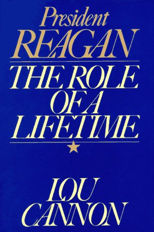 President Reagan: The Role of a Lifetime: Cannon, Lou