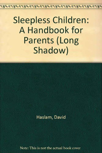 Sleepless Children: A Handbook for Parents (Long Shadow) (0671543024) by David Haslam