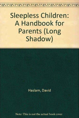 Sleepless Children: A Handbook for Parents (Long Shadow) (0671543024) by Haslam, David