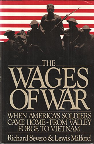 The Wages of War: When America's Soldiers Came Home : From Valley Forge to Vietnam: Richard ...