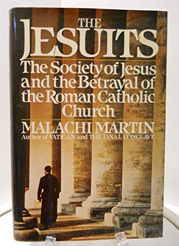 9780671545055: The Jesuits: The Society of Jesus and the Betrayal of the Roman Catholic Church