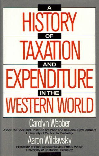 History of Taxation and Expenditure in the Western World.: WEBBER, CAROLYN