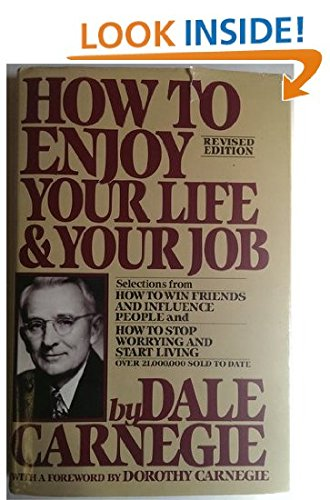 How to Enjoy Your Life and Your Job: Selections from How to Win Friends and Influence People, and How to Stop Worrying and Start Living (9780671546441) by Dale Carnegie