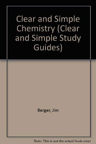 Clear and Simple Chemistry (Clear and Simple Study Guides): Berger, Jim