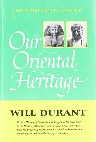 The Story of Civilization, Vol. 1: Our Oriental Heritage: Will Durant
