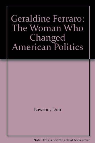 Geraldine Ferraro: The Woman Who Changed American Politics: Lawson, Don