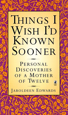 Things I Wish Id Known Sooner Personal Discoveries of a Mother of Twelve: Edwards, Jaroldeen