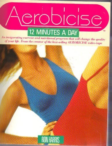 Aerobicise: 12 Minutes a Day: Ron Harris