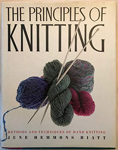 The Principles of Knitting: Methods and Techniques of Hand Knitting: Hiatt, June;Hiatt, June ...