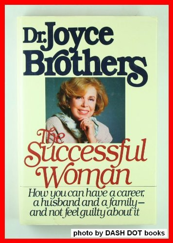 The Successful Woman: How You Can Have a Career, a Husband and a Family--And Not Feel Guilty About It (9780671552657) by Brothers, Joyce