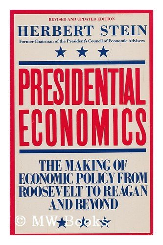 Presidential Economics: The Making of Economic Policy from Roosevelt to Reagan and Beyond (...