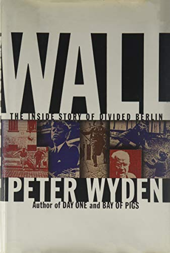 Wall: The Inside Story of Divided Berlin: Wyden, Peter