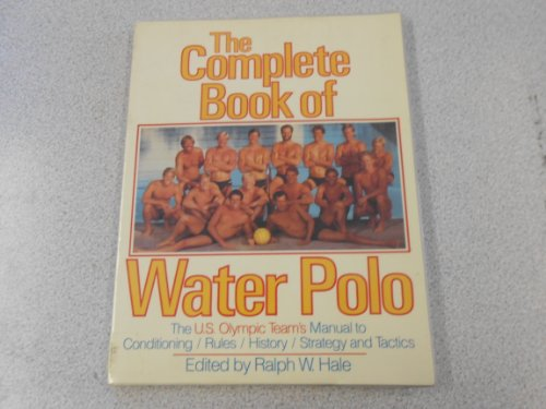 9780671555634: The Complete Book of Water Polo: The U.S. Olympic Water Polo Team's Manual for Conditioning, Strategy, Tactics and Rules