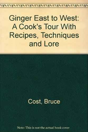 9780671558031: Ginger East to West: A Cook's Tour With Recipes, Techniques and Lore