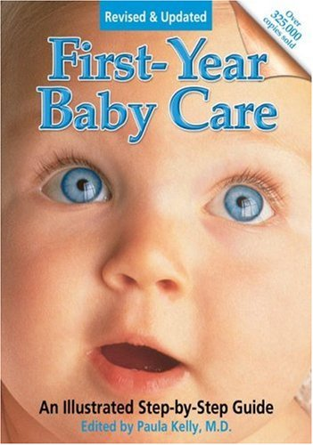 First Year Baby Care: Revised Edition: Kelly, Paula M.D.