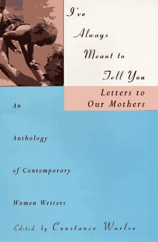 9780671563240: I've Always Meant to Tell You : Letters to Our Mothers : An Anthology of Contemporary Women Writers