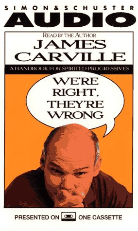 We're Right, They're Wrong : A Progressive Program for the Millennium: Carville, James