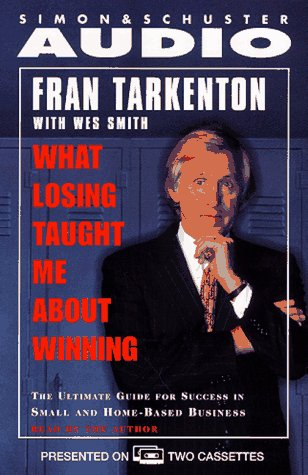 WHAT LOSING TAUGHT ME ABOUT WINNING: ULTIMTE GD SUCCESS SMALL HOME-BASE BUS CS: The Ultimate Guide for Success in Small and Home-Based Businesses (0671568744) by Fran Tarkenton